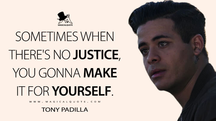 Sometimes when theres no justice, you gonna make it for yourself.