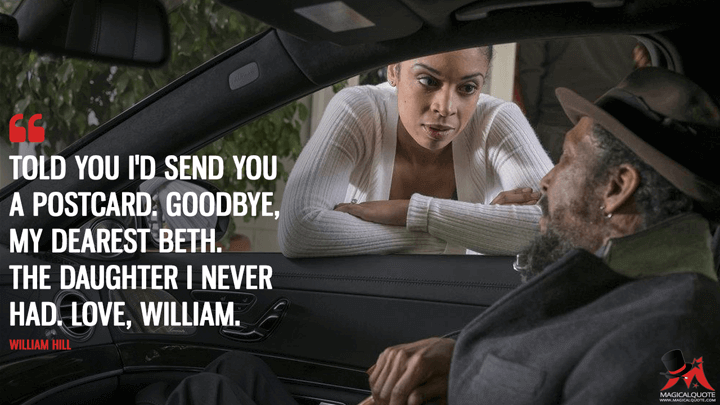 Told you I'd send you a postcard. Goodbye, my dearest Beth. The daughter I never had. Love, William. - William Hill (This Is Us Quotes)