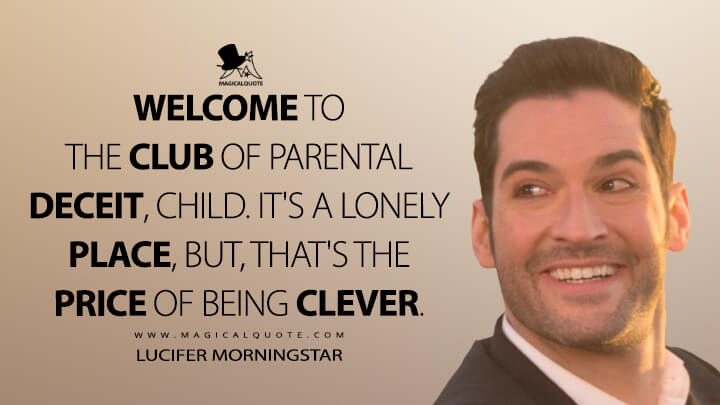 Welcome to the club of parental deceit, child. It's a lonely place, but, that's the price of being clever. - Lucifer Morningstar (Lucifer Quotes)