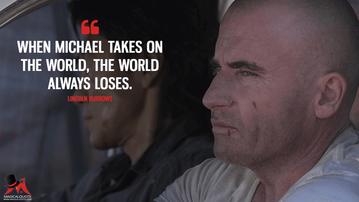 When Michael takes on the world, the world always loses. - Lincoln Burrows (Prison Break Quotes)