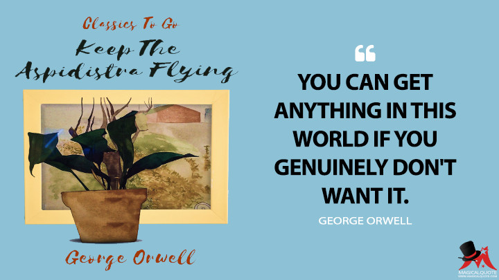 You can get anything in this world if you genuinely don't want it. - George Orwell (Keep the Aspidistra Flying Quotes)