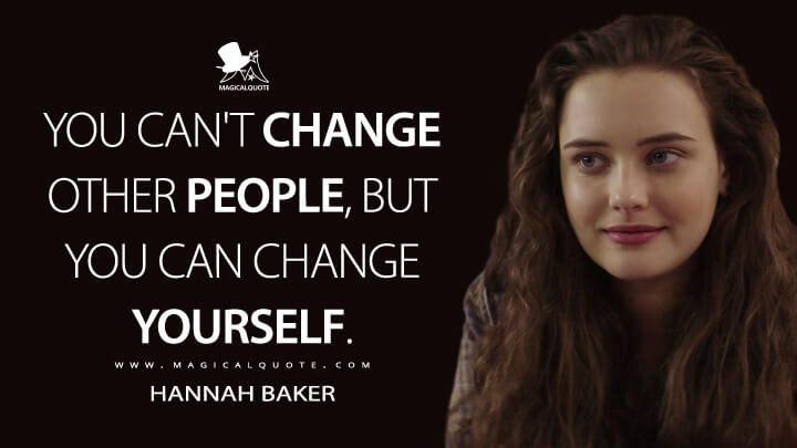 Hannah Baker Season 1 - You can't change other people, but you can change yourself. (13 Reasons Why Quotes)