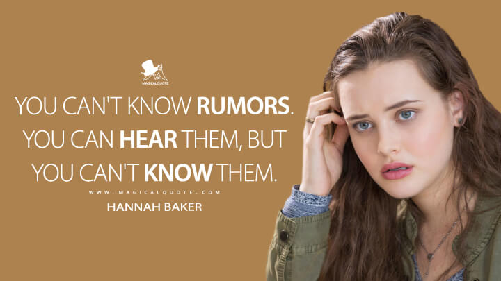 Hannah Baker Season 1 - You can't know rumors. You can hear them, but you can't know them. (13 Reasons Why Quotes)