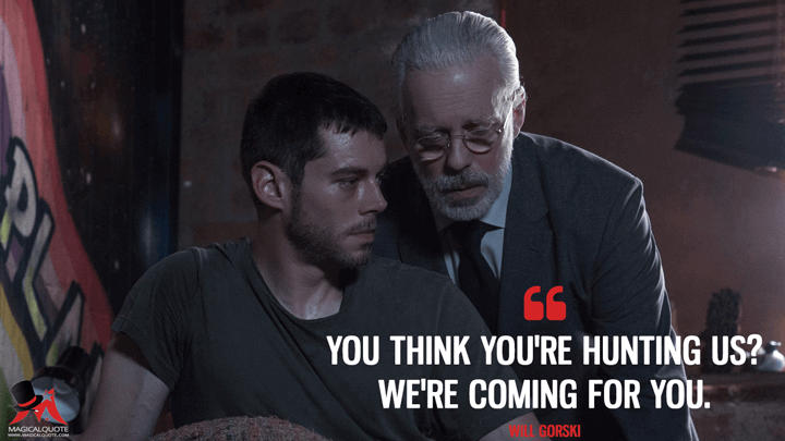 You think you're hunting us? We're coming for you. - Will Gorski (Sense8 Quotes)