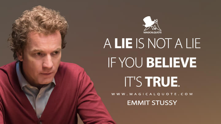 A lie is not a lie if you believe it's true. - Emmit Stussy (Fargo Quotes)