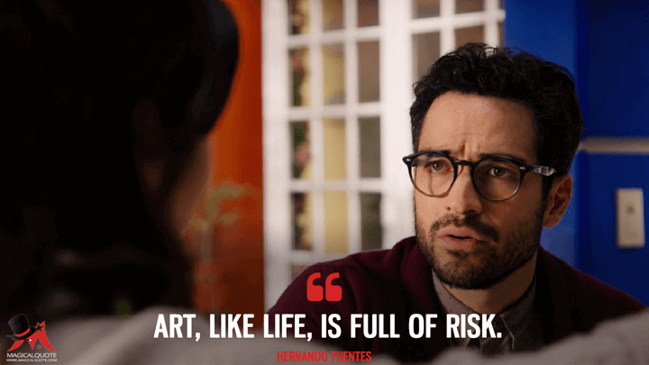 Art, like life, is full of risk. - Hernando Fuentes (Sense8 Quotes)