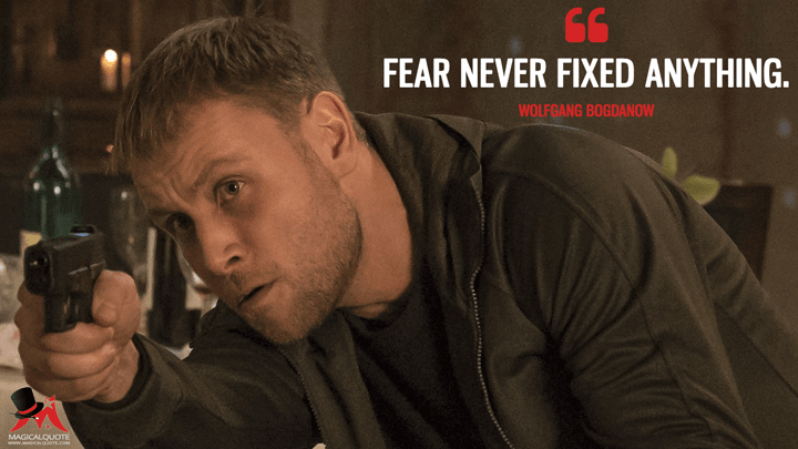 Fear never fixed anything. - Wolfgang Bogdanow (Sense8 Quotes)