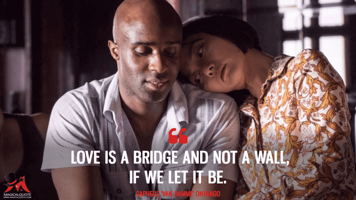 Love is a bridge and not a wall, if we let it be. - Capheus 'Van Damme' Onyango (Sense8 Quotes)