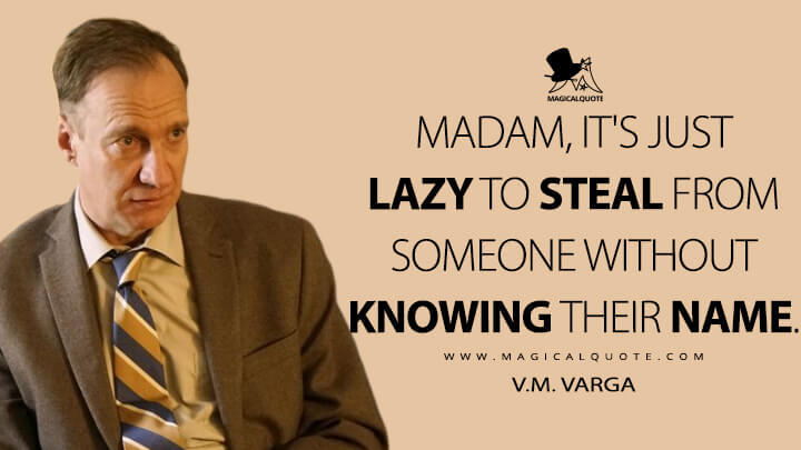 Madam, it's just lazy to steal from someone without knowing their name. - V.M. Varga (Fargo Quotes)