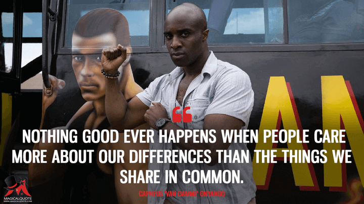Nothing good ever happens when people care more about our differences than the things we share in common. - Capheus 'Van Damme' Onyango (Sense8 Quotes)