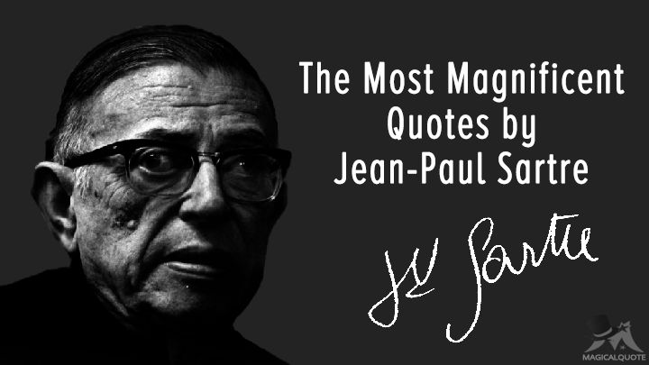 The Most Magnificent Quotes by Jean-Paul Sartre