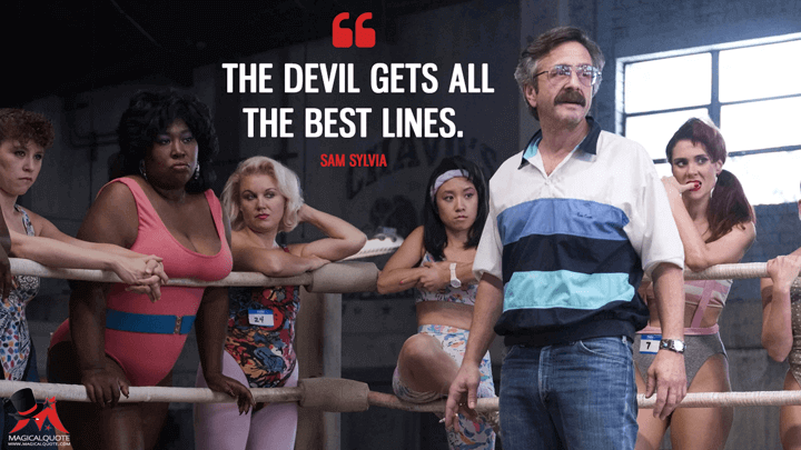 The devil gets all the best lines. - Sam Sylvia (GLOW Quotes)