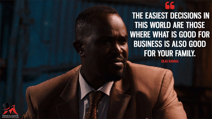The easiest decisions in this world are those where what is good for business is also good for your family. - Silas Kabaka (Sense8 Quotes)