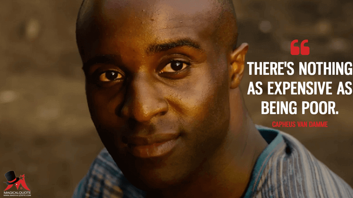 There's nothing as expensive as being poor. - Capheus 'Van Damme' Onyango (Sense8 Quotes)