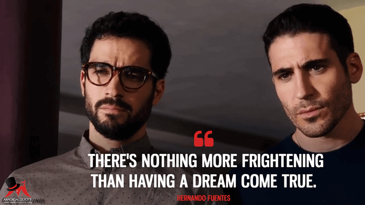 There's nothing more frightening than having a dream come true. - Hernando Fuentes (Sense8 Quotes)
