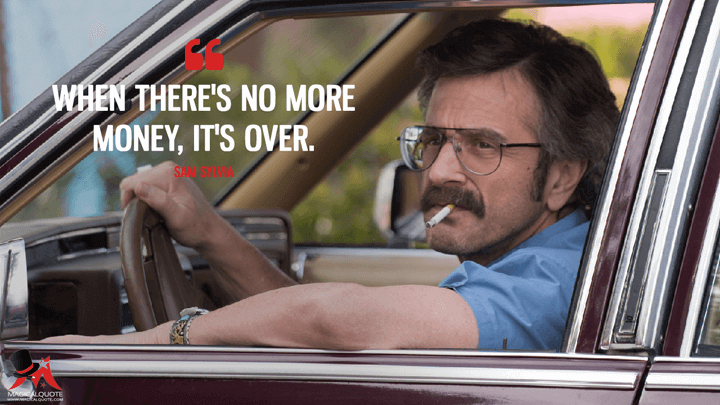 When there's no more money, it's over. - Sam Sylvia (GLOW Quotes)