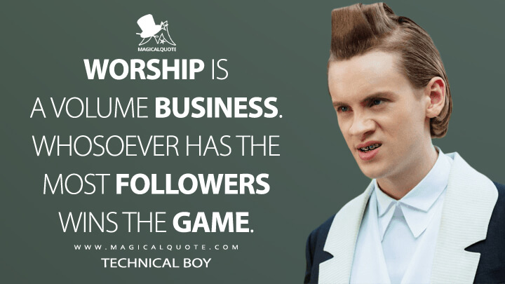 Worship is a volume business. Whosoever has the most followers wins the game. - Technical Boy (American Gods Quotes)