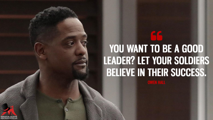 You want to be a good leader? Let your soldiers believe in their success. - Owen Hall (Quantico Quotes)