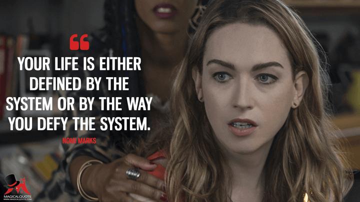 Your life is either defined by the system or by the way you defy the system. - Nomi Marks (Sense8 Quotes)