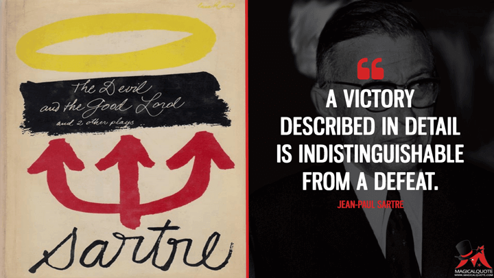 A victory described in detail is indistinguishable from a defeat. - Jean-Paul Sartre (The Devil and the Good Lord Quotes)