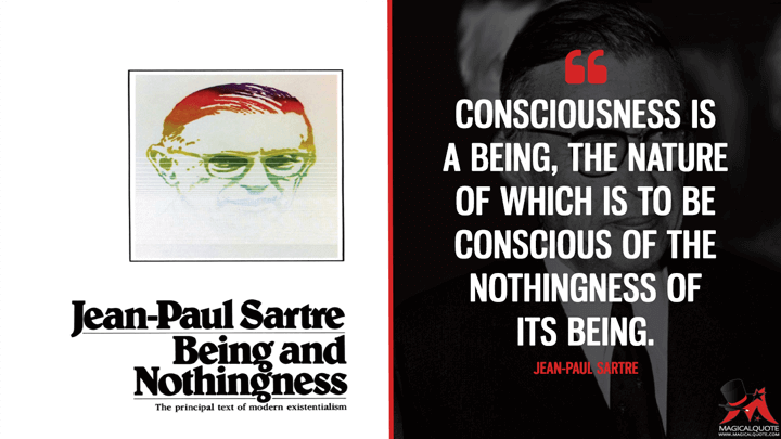 Consciousness is a being, the nature of which is to be conscious of the nothingness of its being. - Jean-Paul Sartre (Being and Nothingness Quotes)
