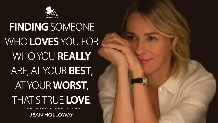 Finding someone who loves you for who you really are, at your best, at your worst, that's true love. - Jean Holloway (Gypsy Quotes)