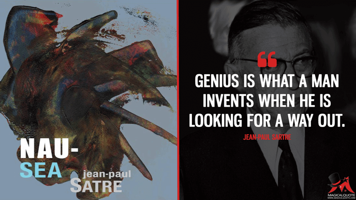 Genius is what a man invents when he is looking for a way out. - Jean-Paul Sartre (Nausea Quotes)