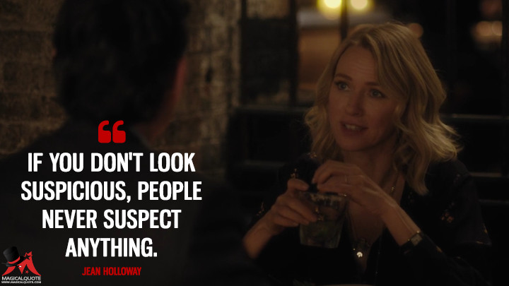 If you don't look suspicious, people never suspect anything. - Jean Holloway (Gypsy Quotes)