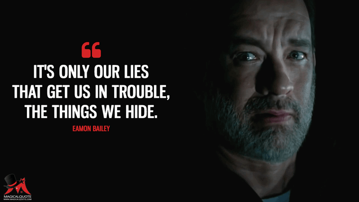 It's only our lies that get us in trouble, the things we hide. - Eamon Bailey (The Circle Quotes)