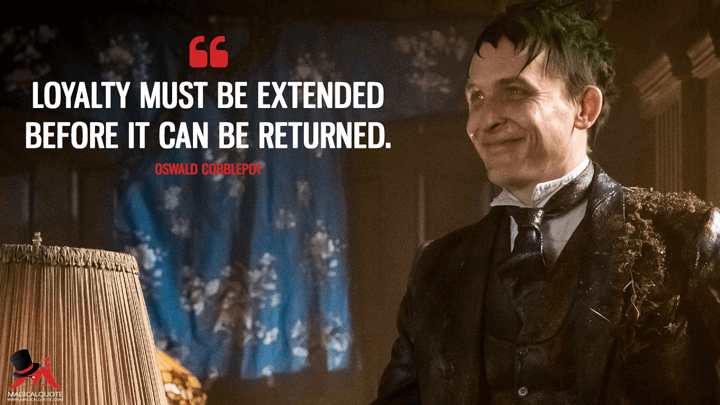 Loyalty must be extended before it can be returned. - Oswald Cobblepot (Gotham Quotes)