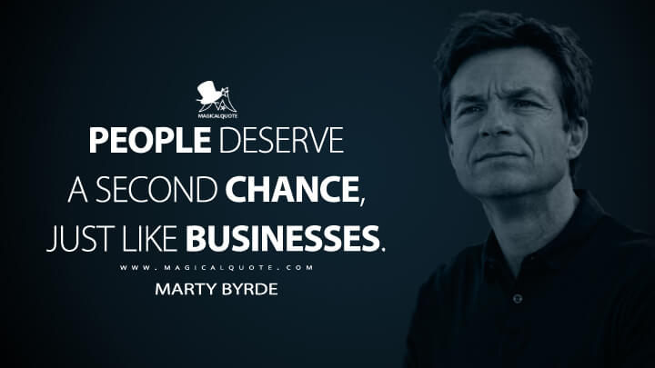 People deserve a second chance, just like businesses. - Marty Byrde (Ozark Quotes)
