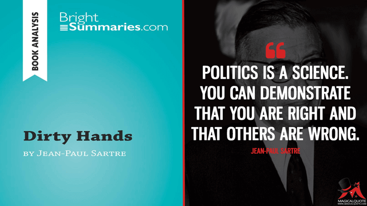 Politics is a science. You can demonstrate that you are right and that others are wrong. - Jean-Paul Sartre (Dirty Hands Quotes)