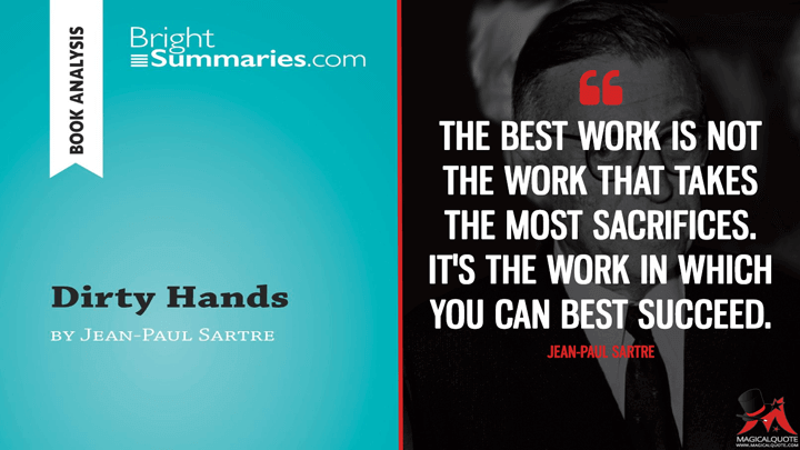 The best work is not the work that takes the most sacrifices. It's the work in which you can best succeed. - Jean-Paul Sartre (Dirty Hands Quotes)