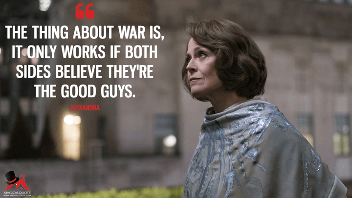 The thing about war is, it only works if both sides believe they're the good guys. - Alexandra (The Defenders Quotes)