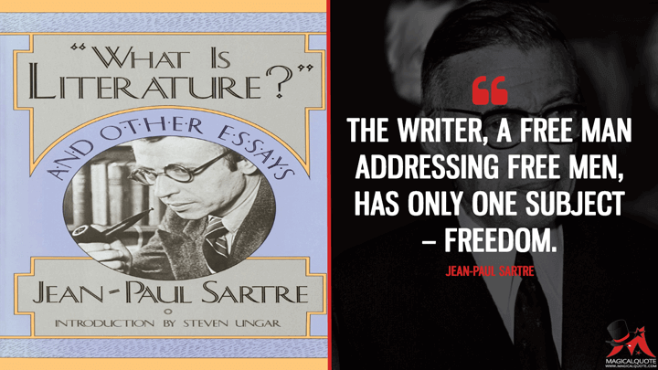 The writer, a free man addressing free men, has only one subject – freedom. - Jean-Paul Sartre (What Is Literature? Quotes)