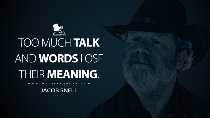 Too much talk and words lose their meaning. - Jacob Snell (Ozark Quotes)