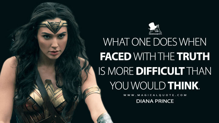 What one does when faced with the truth is more difficult than you would think. - Diana Prince (Wonder Woman Quotes)