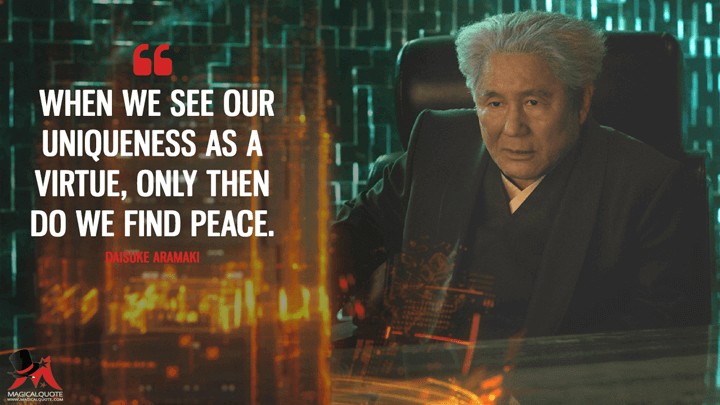 When we see our uniqueness as a virtue, only then do we find peace. - Daisuke Aramaki (Ghost in the Shell Quotes)