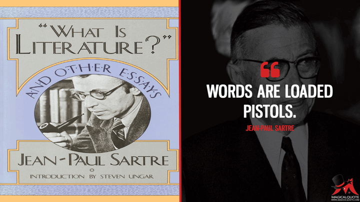 Words are loaded pistols. - Jean-Paul Sartre (What Is Literature? Quotes)