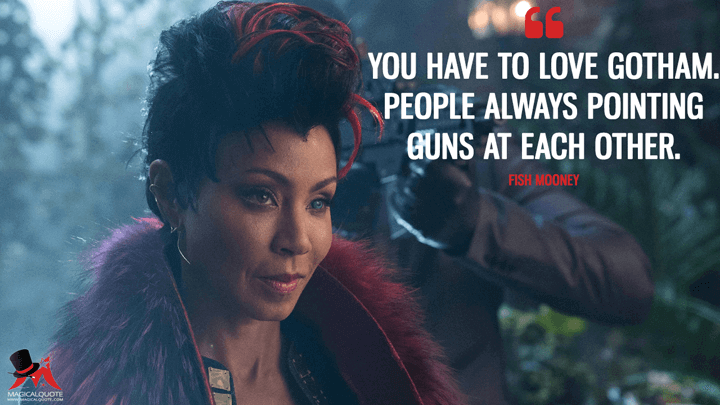You have to love Gotham. People always pointing guns at each other. - Fish Mooney (Gotham Quotes)