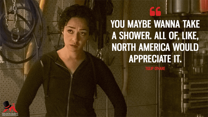 You maybe wanna take a shower. All of, like, North America would appreciate it. - Tulip O'Hare (Preacher Quotes)