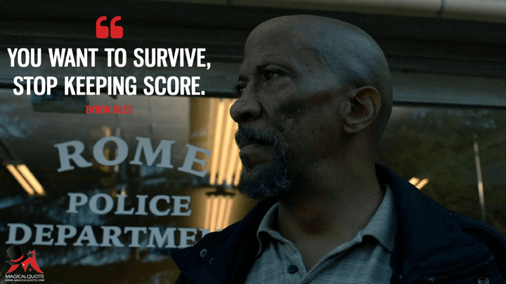 You want to survive, stop keeping score. - Byron Giles (Outcast Quotes)