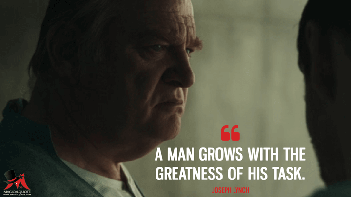 A man grows with the greatness of his task. - Joseph Lynch (Assassin's Creed Quotes)