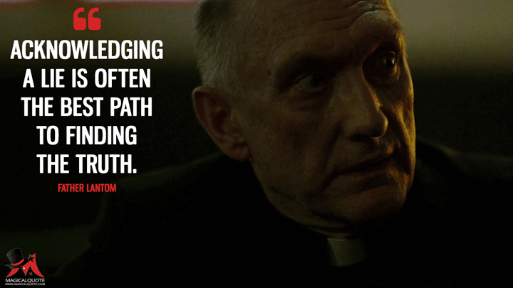 Acknowledging a lie is often the best path to finding the truth. - Father Lantom (The Defenders Quotes)