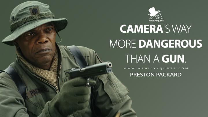 Camera's way more dangerous than a gun. - Preston Packard (Kong: Skull Island Quotes)