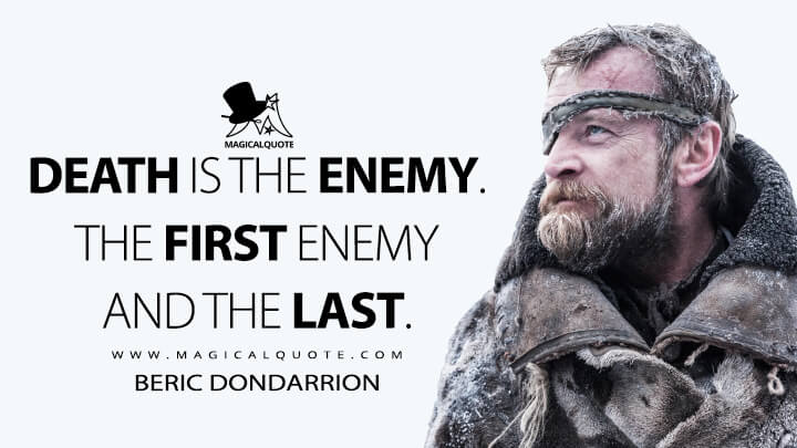 Beric Dondarrion Season 7 - Death is the enemy. The first enemy and the last. (Game of Thrones Quotes)