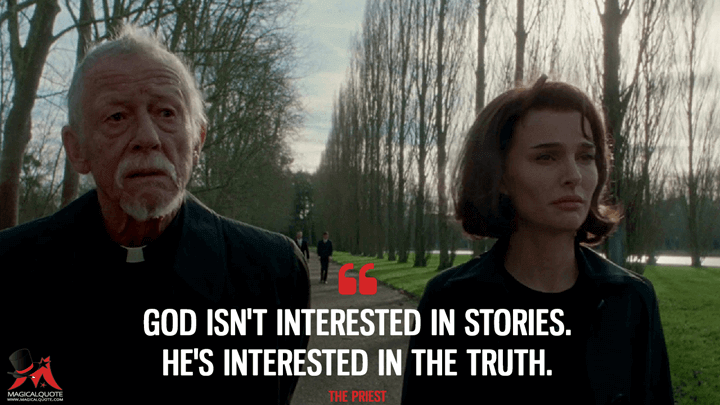 God isn't interested in stories. He's interested in the truth. - The Priest (Jackie Quotes)