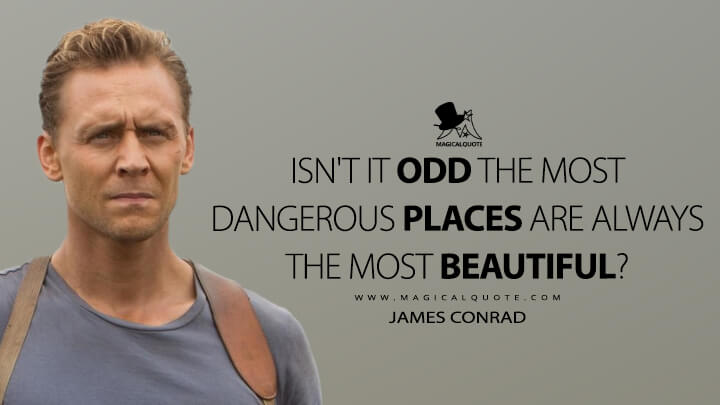 Isn't it odd the most dangerous places are always the most beautiful? - James Conrad (Kong: Skull Island Quotes)