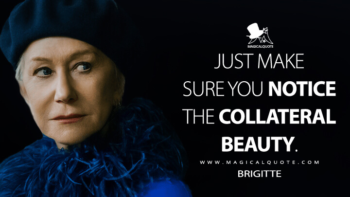 Just make sure you notice the collateral beauty. - Brigitte (Collateral Beauty Quotes)