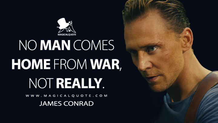 No man comes home from war, not really. - James Conrad (Kong: Skull Island Quotes)
